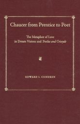 Chaucer from Prentice to Poet: The Metaphor of Love in Dream Visions and Troilus and Criseyde