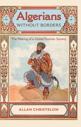 Algerians without BordersThe Making of a Global Frontier Society