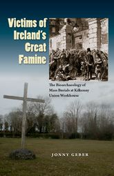 Victims of Ireland'S Great Famine: The Bioarchaeology of Mass Burials at Kilkenny Union Workhouse